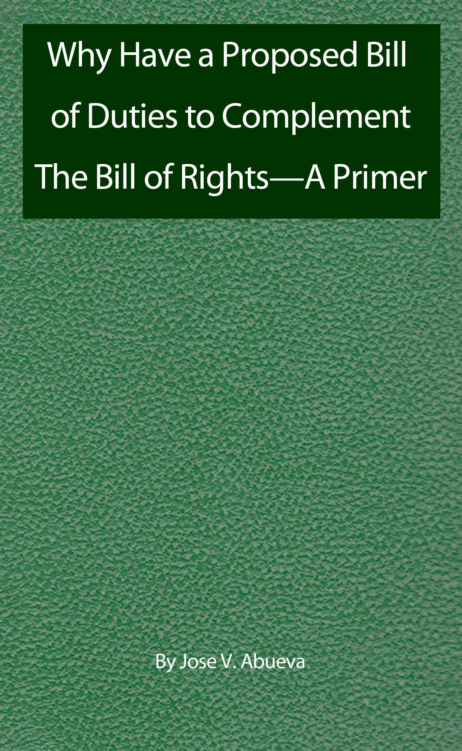Why Have a Proposed Bill of Duties to Complement The Bill of Rights—A Primer
