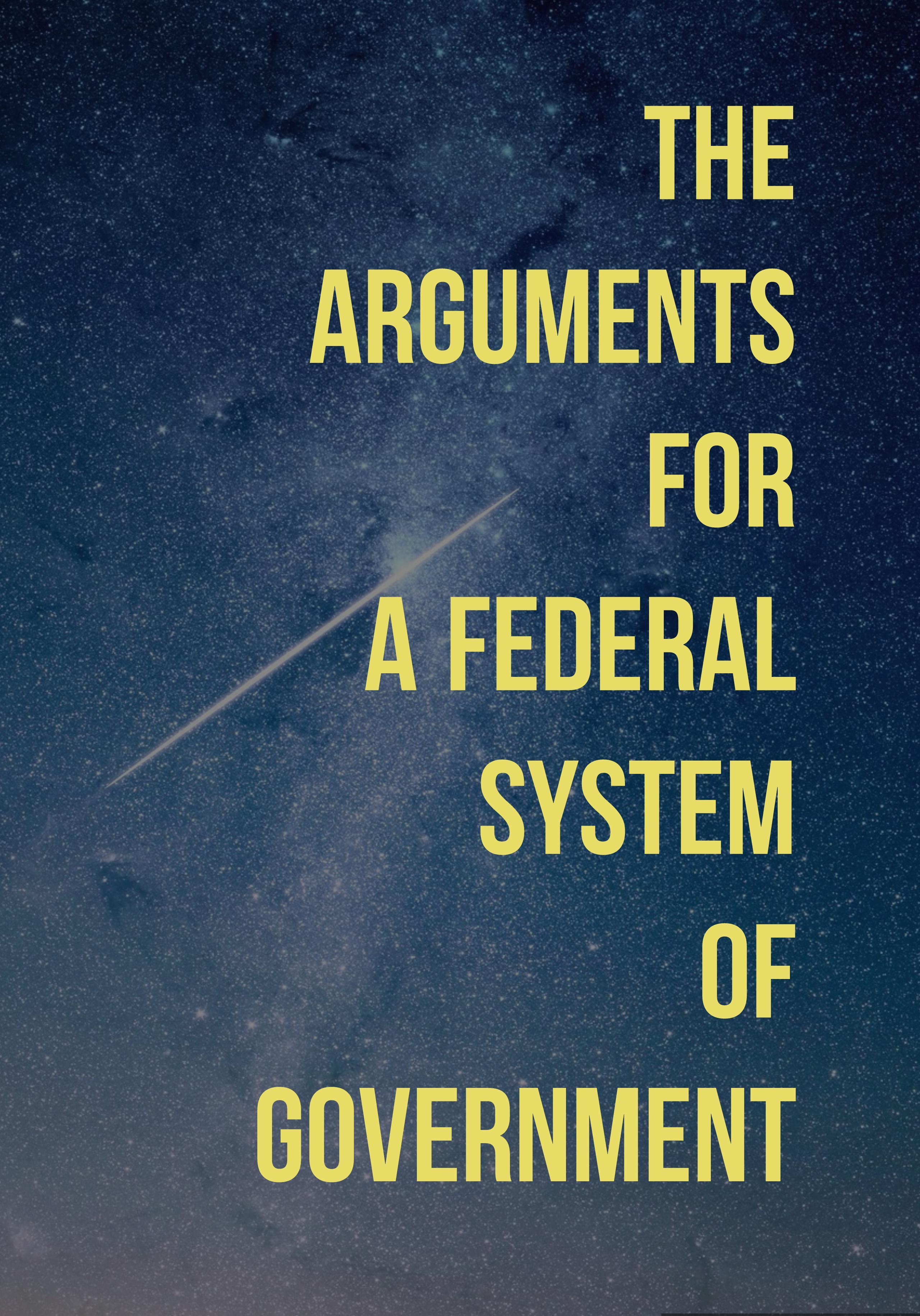The Arguments for a Federal System of Government