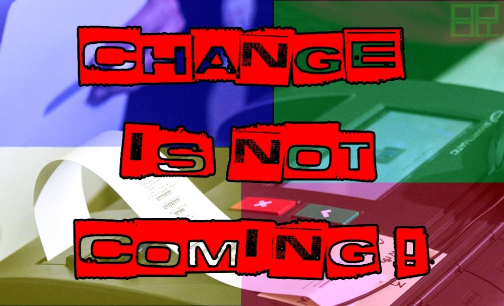 CHANGE IS NOT COMING!